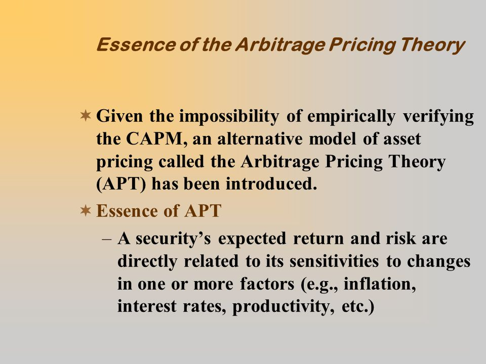 Essence of the Arbitrage Pricing Theory (Continued) –In other words, security returns are generated by a single-index (one factor) model: where: –or, by a multi-index (multi-factor) model:
