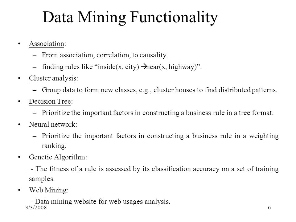 3/3/20086 Data Mining Functionality Association: –From association, correlation, to causality.