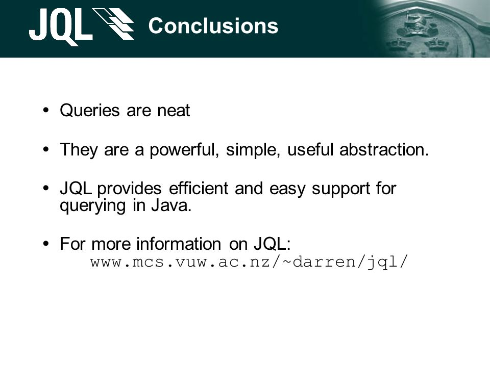 Conclusions  Queries are neat  They are a powerful, simple, useful abstraction.