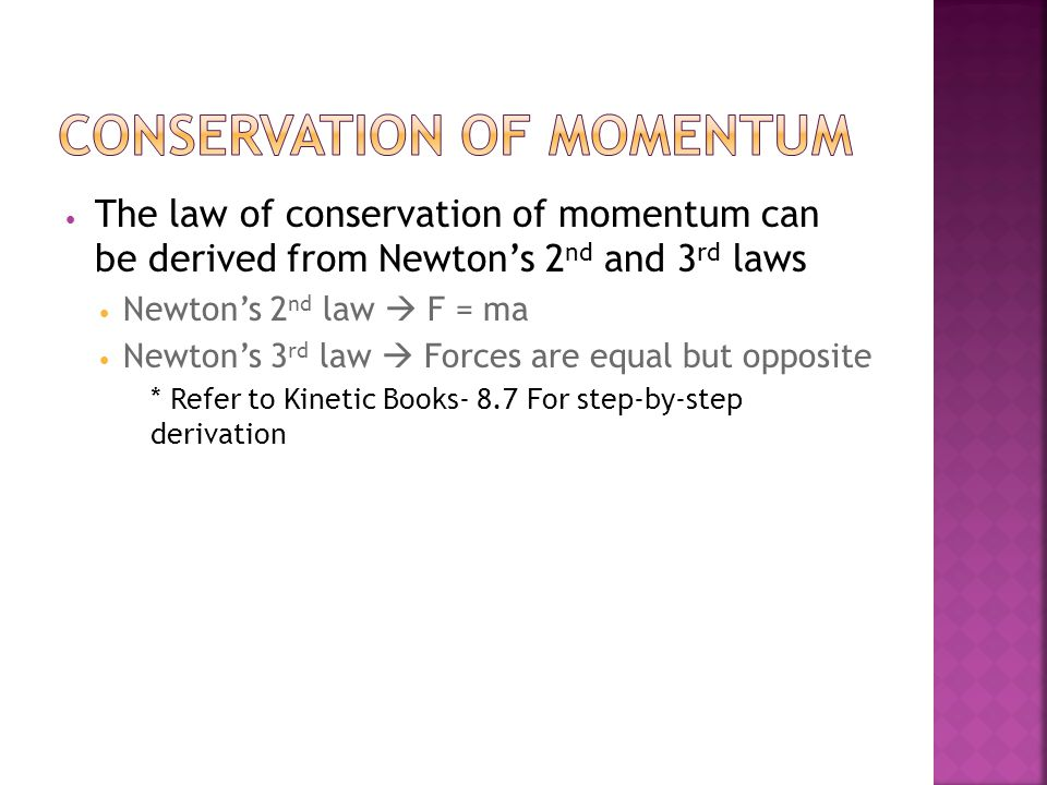  Momentum  p = mv  Conservation of momentum  Momentum before = Momentum after  p i1 + p i2 +…+ p in = p f1 + p f2 +…+ p fn p i1, p i2, …, p in =