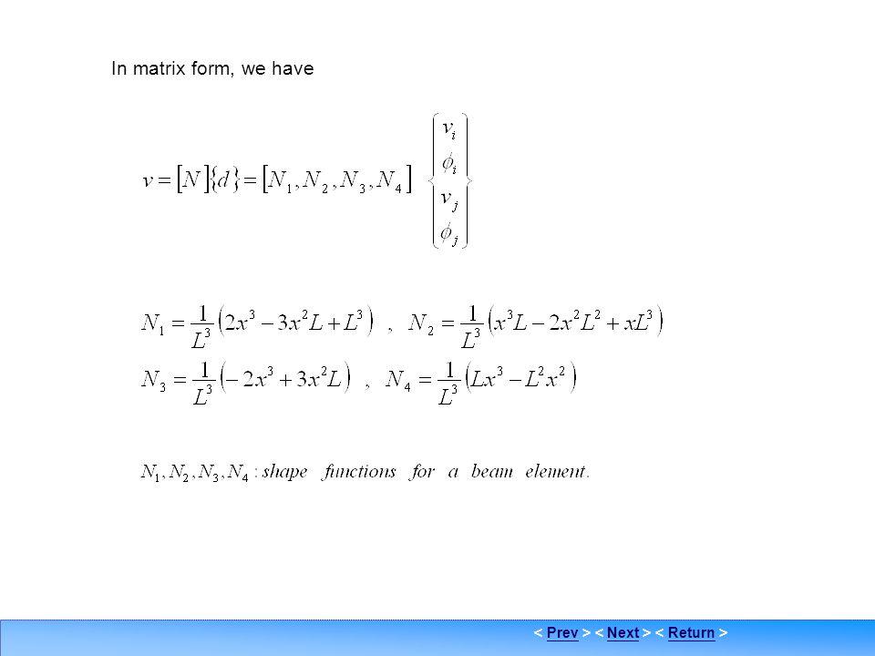 PrevNextReturn Beam element stiffness formulation 3 In matrix form, we have