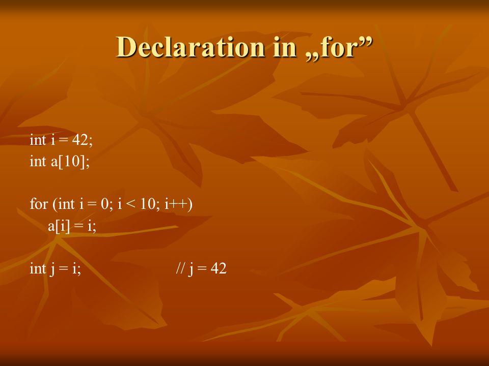 """Declaration in """"for"""" int i = 42; int a[10]; for (int i = 0; i < 10; i++) a[i] = i; int j = i; // j = 42"""