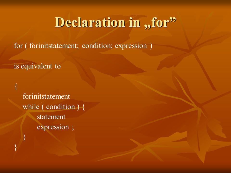 "Declaration in ""for for ( forinitstatement; condition; expression ) is equivalent to { forinitstatement while ( condition ) { statement expression ; }"