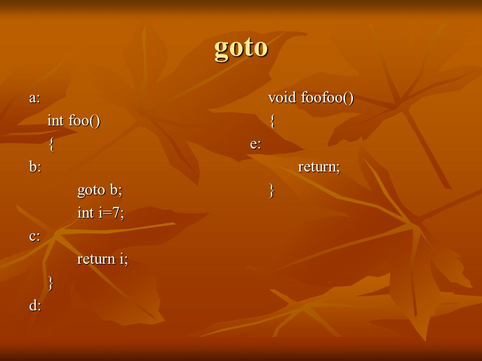 goto a: int foo() {b: goto b; int i=7; c: return i; }d: void foofoo() {e:return;}