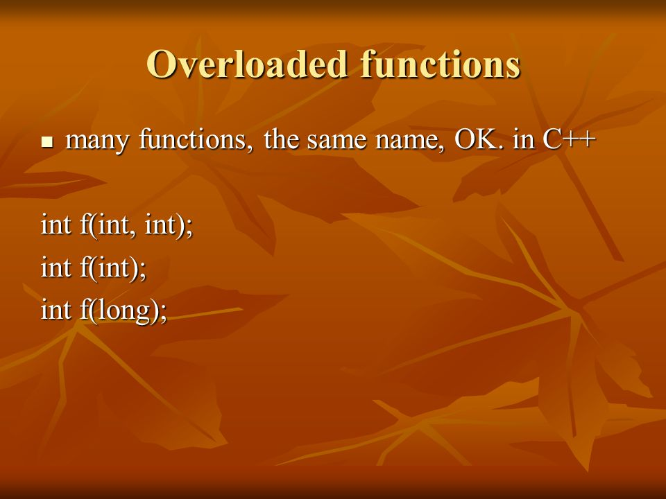 Overloaded functions many functions, the same name, OK.
