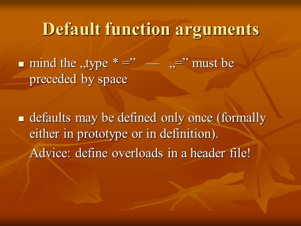 "Default function arguments mind the ""type * = — ""= must be preceded by space mind the ""type * = — ""= must be preceded by space defaults may be defined only once (formally either in prototype or in definition)."
