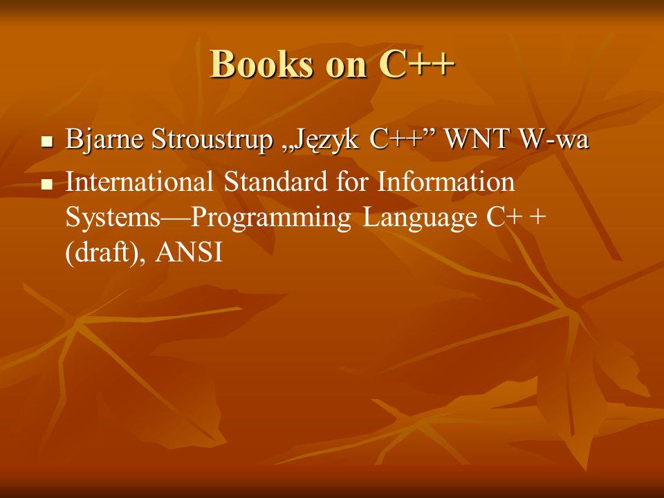 "Books on C++ Bjarne Stroustrup ""Język C++ WNT W-wa Bjarne Stroustrup ""Język C++ WNT W-wa International Standard for Information Systems—Programming Language C+ + (draft), ANSI"