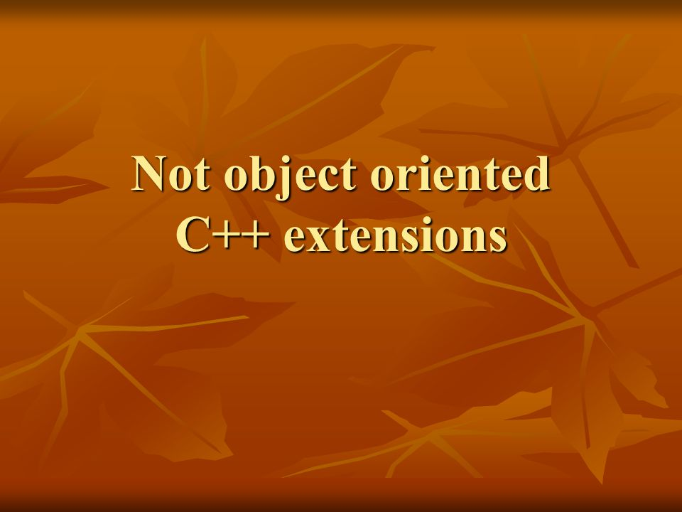 Not object oriented C++ extensions