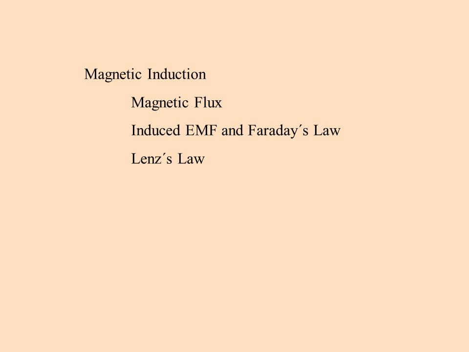 Magnetic Induction Magnetic Flux Induced EMF and Faraday´s Law Lenz´s Law