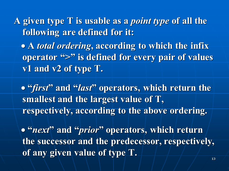 """13 A given type T is usable as a point type of all the following are defined for it:  A total ordering, according to which the infix operator """">"""" is"""