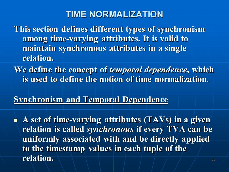 22 TIME NORMALIZATION This section defines different types of synchronism among time-varying attributes. It is valid to maintain synchronous attribute