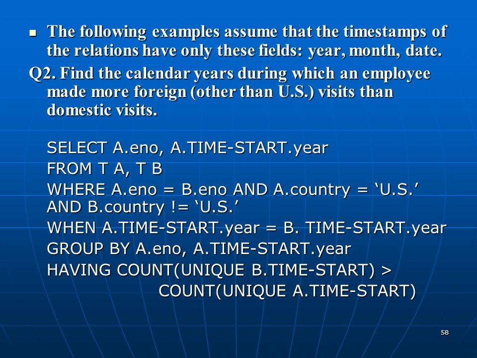 58 The following examples assume that the timestamps of the relations have only these fields: year, month, date. The following examples assume that th