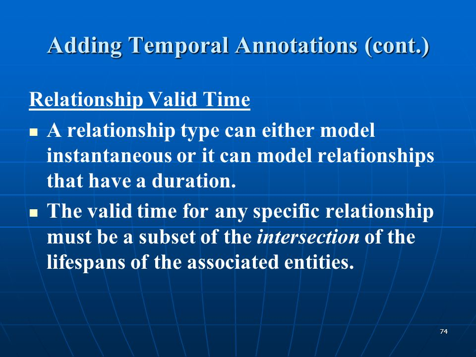 74 Adding Temporal Annotations (cont.) Relationship Valid Time A relationship type can either model instantaneous or it can model relationships that h