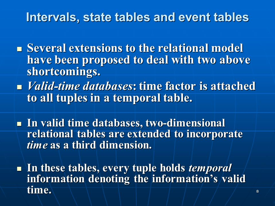 9 Two types of temporal tables: Two types of temporal tables: - event tables, which hold instant timestamps, and - event tables, which hold instant timestamps, and - state tables, which hold interval timestamps.