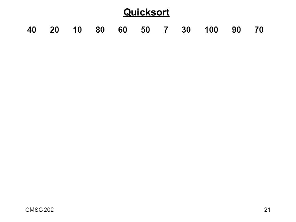 CMSC 20221 40 20 10 80 60 50 7 30 100 90 70 Quicksort