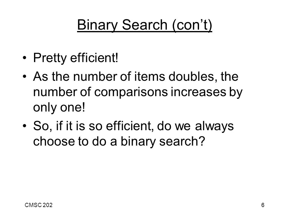 CMSC 2026 Binary Search (con't) Pretty efficient.