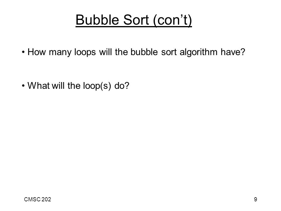 CMSC 2029 How many loops will the bubble sort algorithm have.