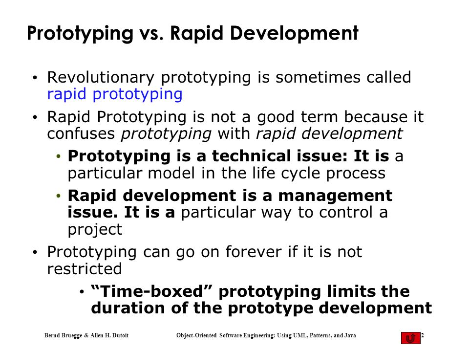 Bernd Bruegge & Allen H. Dutoit Object-Oriented Software Engineering: Using UML, Patterns, and Java 62 Prototyping vs. Rapid Development Revolutionary