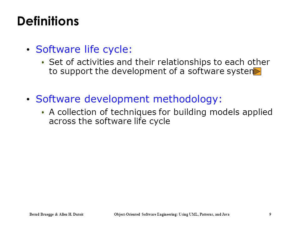Bernd Bruegge & Allen H. Dutoit Object-Oriented Software Engineering: Using UML, Patterns, and Java 9 Definitions Software life cycle: Set of activiti