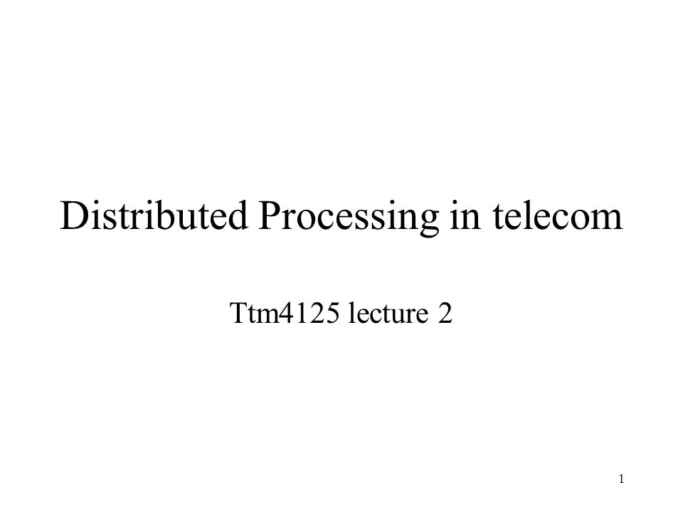 1 Distributed Processing in telecom Ttm4125 lecture 2