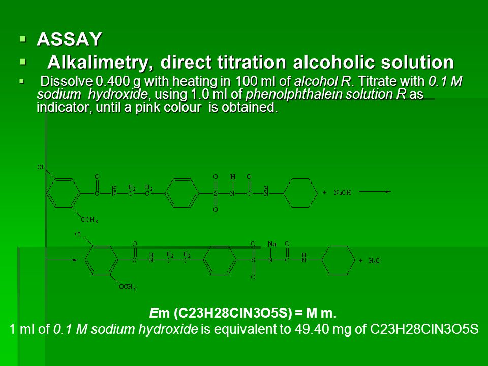  ASSAY  Alkalimetry, direct titration alcoholic solution  Dissolve 0.400 g with heating in 100 ml of alcohol R. Titrate with 0.1 M sodium hydroxide