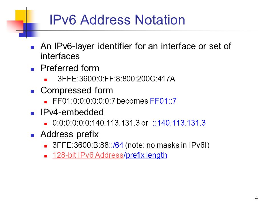 4 IPv6 Address Notation An IPv6-layer identifier for an interface or set of interfaces Preferred form 3FFE:3600:0:FF:8:800:200C:417A Compressed form F