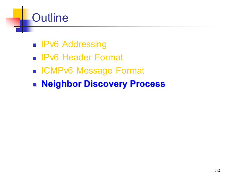 50 Outline IPv6 Addressing IPv6 Header Format ICMPv6 Message Format Neighbor Discovery Process Neighbor Discovery Process