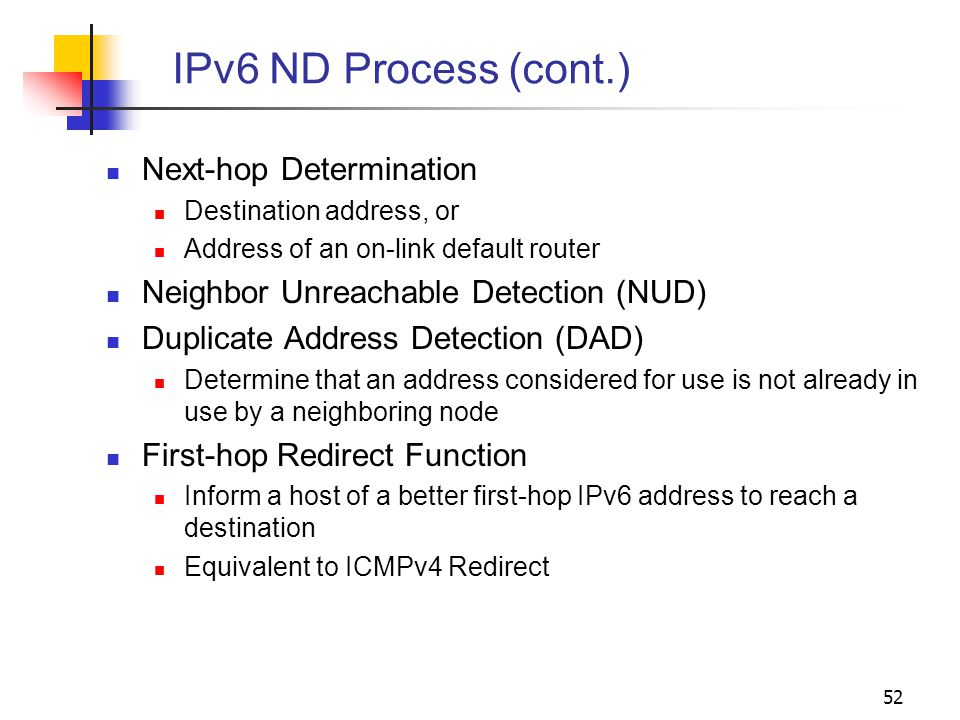 52 IPv6 ND Process (cont.) Next-hop Determination Destination address, or Address of an on-link default router Neighbor Unreachable Detection (NUD) Du
