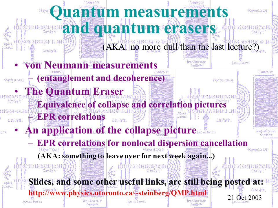 Quantum measurements and quantum erasers von Neumann measurements –(entanglement and decoherence) The Quantum Eraser –Equivalence of collapse and corr