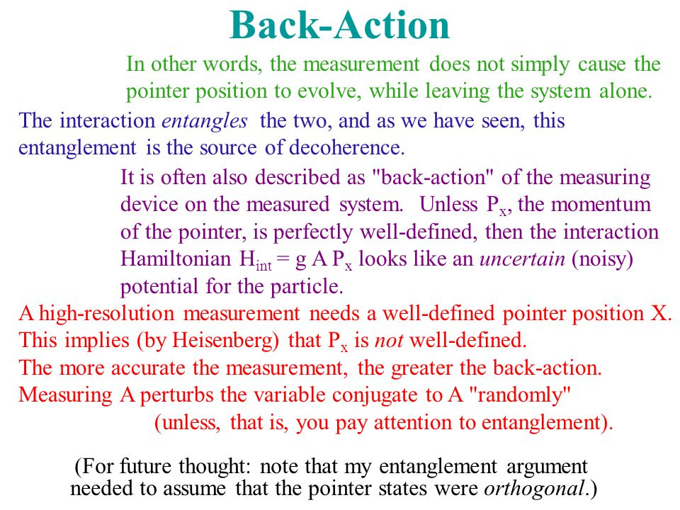 Back-Action In other words, the measurement does not simply cause the pointer position to evolve, while leaving the system alone. The interaction enta
