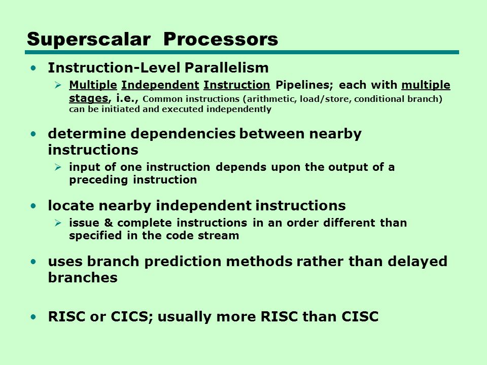 Superscalar Processors Instruction-Level Parallelism  Multiple Independent Instruction Pipelines; each with multiple stages, i.e., Common instruction