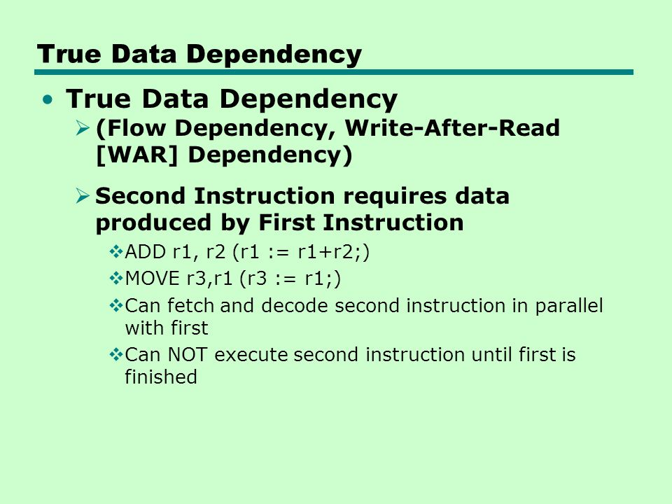 Procedural Dependency Branch Instruction – Instructions following either  Branches-Taken, or  Branches-NotTaken have a procedural-dependency on the branch, i.e., can not execute instructions after a branch in parallel with instructions before a branch