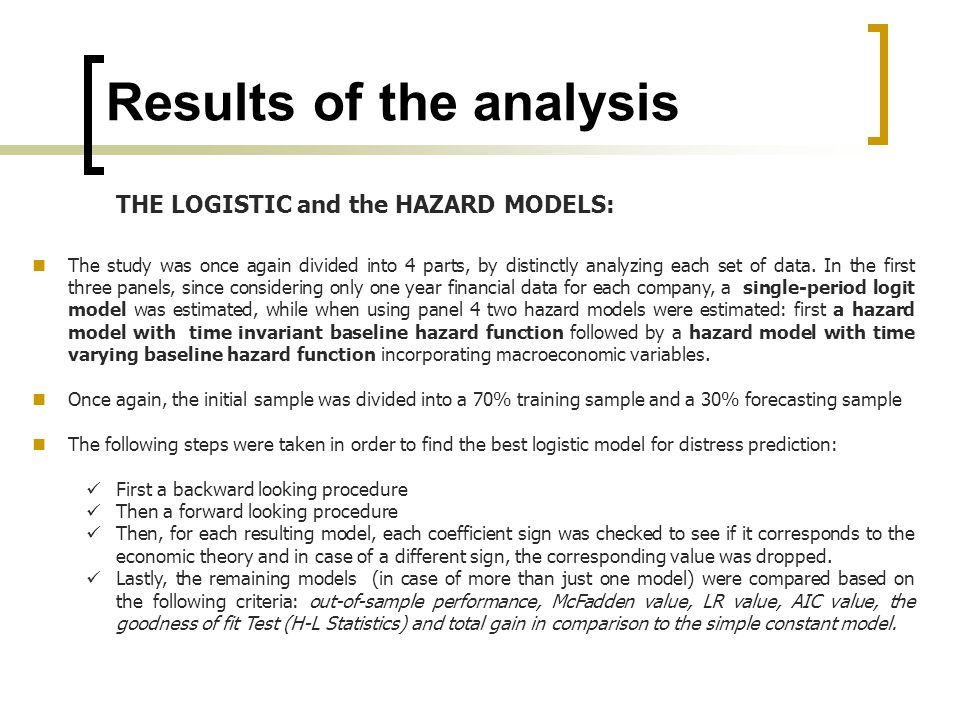 THE LOGISTIC and the HAZARD MODELS: The study was once again divided into 4 parts, by distinctly analyzing each set of data. In the first three panels