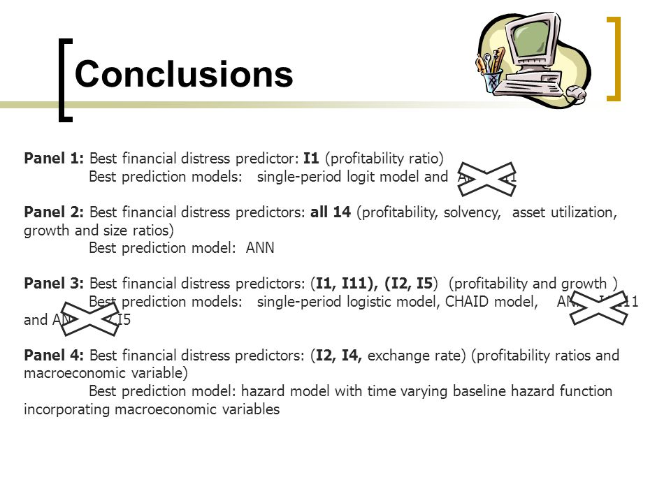 Conclusions Panel 1: Best financial distress predictor: I1 (profitability ratio) Best prediction models: single-period logit model and ANN – I1 Panel
