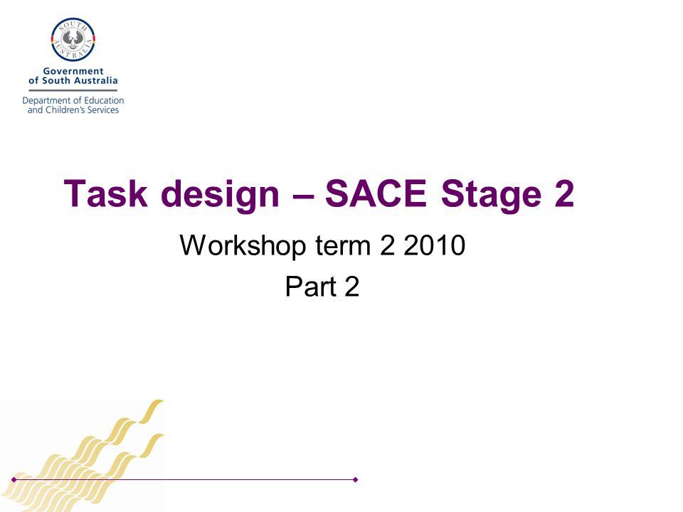 Task design – SACE Stage 2 Workshop term 2 2010 Part 2