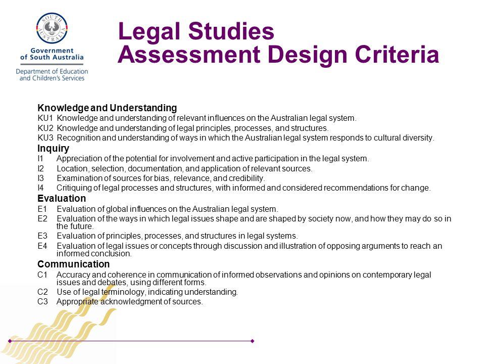 Legal Studies Assessment Design Criteria Knowledge and Understanding KU1Knowledge and understanding of relevant influences on the Australian legal system.