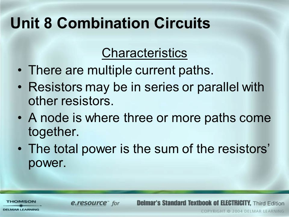 Unit 8 Combination Circuits Characteristics There are multiple current paths. Resistors may be in series or parallel with other resistors. A node is w