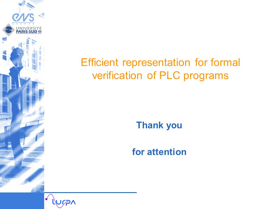 Efficient representation for formal verification of PLC programs Thank you for attention
