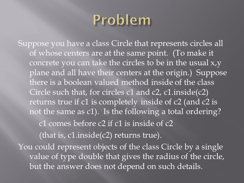 Suppose you have a class Circle that represents circles all of whose centers are at the same point.