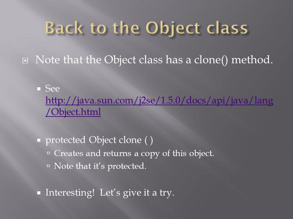  Note that the Object class has a clone() method.