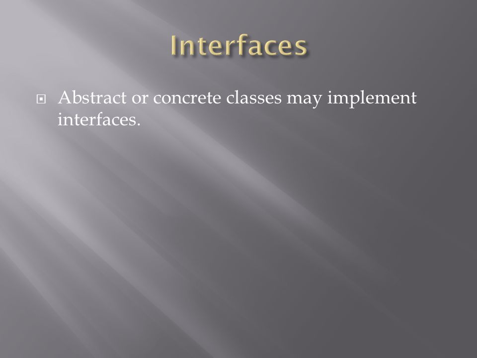  Abstract or concrete classes may implement interfaces.