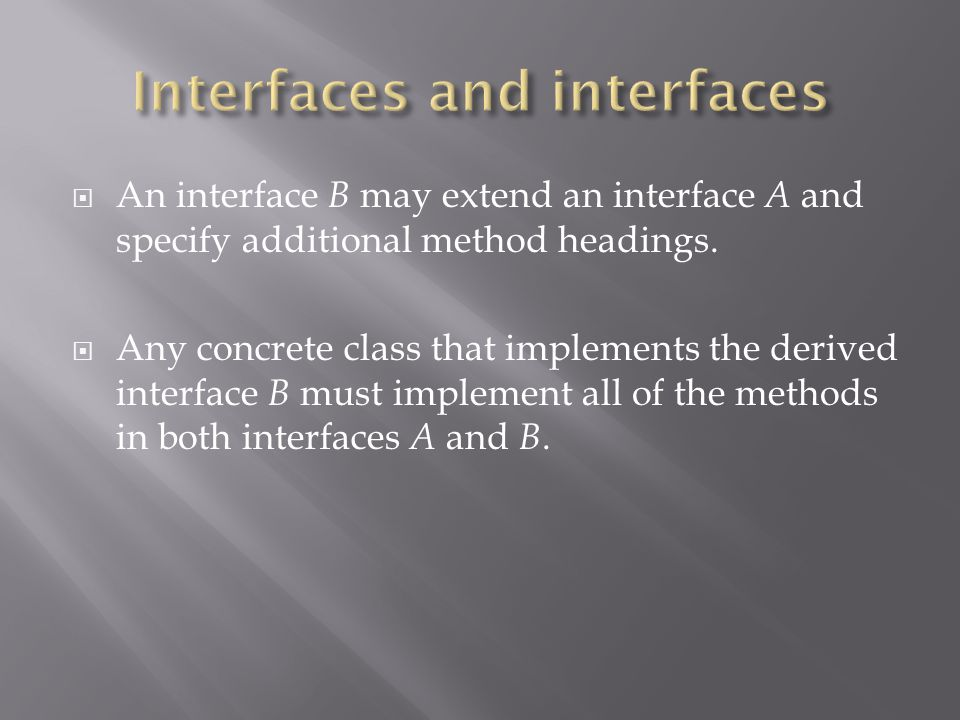  An interface B may extend an interface A and specify additional method headings.