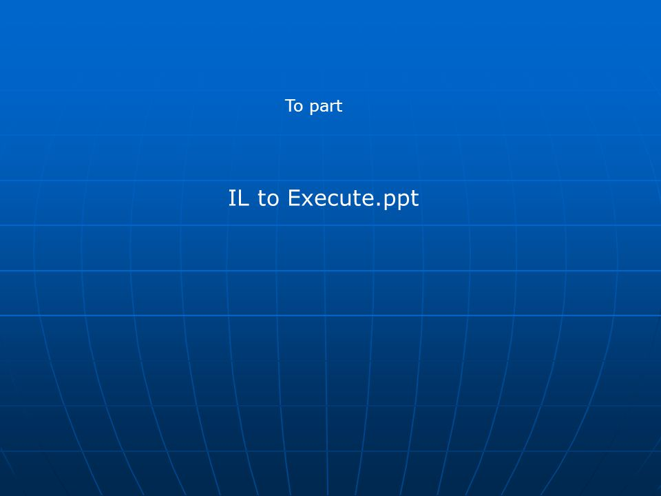 IL to Execute.ppt To part