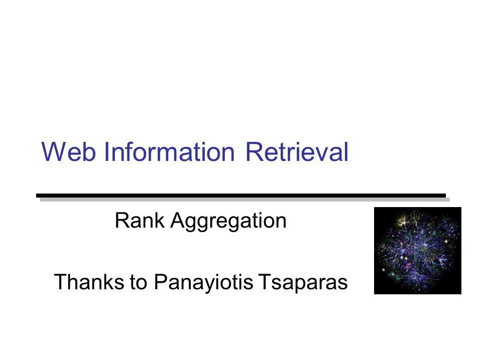 Web Information Retrieval Rank Aggregation Thanks to Panayiotis Tsaparas