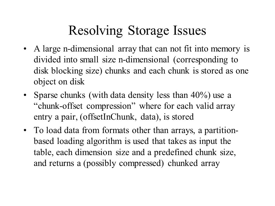 Resolving Storage Issues A large n-dimensional array that can not fit into memory is divided into small size n-dimensional (corresponding to disk bloc