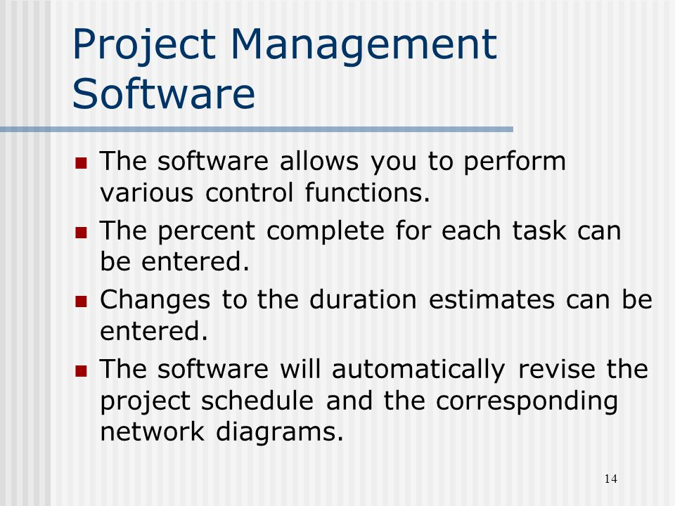 14 Project Management Software The software allows you to perform various control functions. The percent complete for each task can be entered. Change