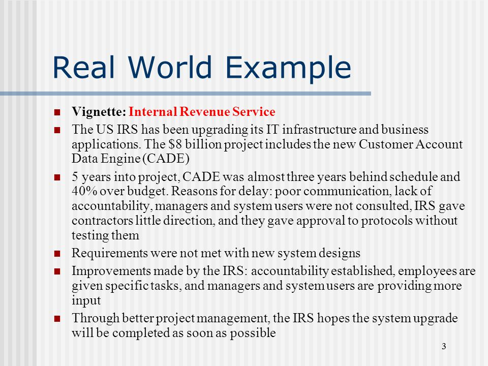 33 Real World Example Vignette: Internal Revenue Service The US IRS has been upgrading its IT infrastructure and business applications. The $8 billion