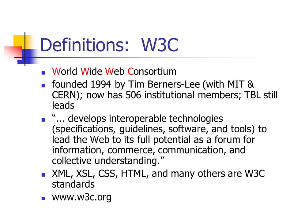 "Definitions: W3C World Wide Web Consortium founded 1994 by Tim Berners-Lee (with MIT & CERN); now has 506 institutional members; TBL still leads ""..."