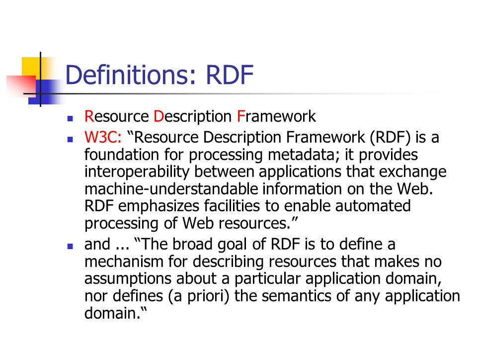 "Definitions: RDF Resource Description Framework W3C: ""Resource Description Framework (RDF) is a foundation for processing metadata; it provides intero"