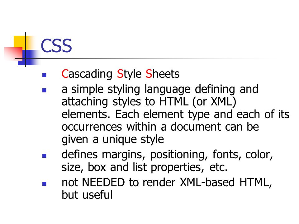CSS Cascading Style Sheets a simple styling language defining and attaching styles to HTML (or XML) elements. Each element type and each of its occurr